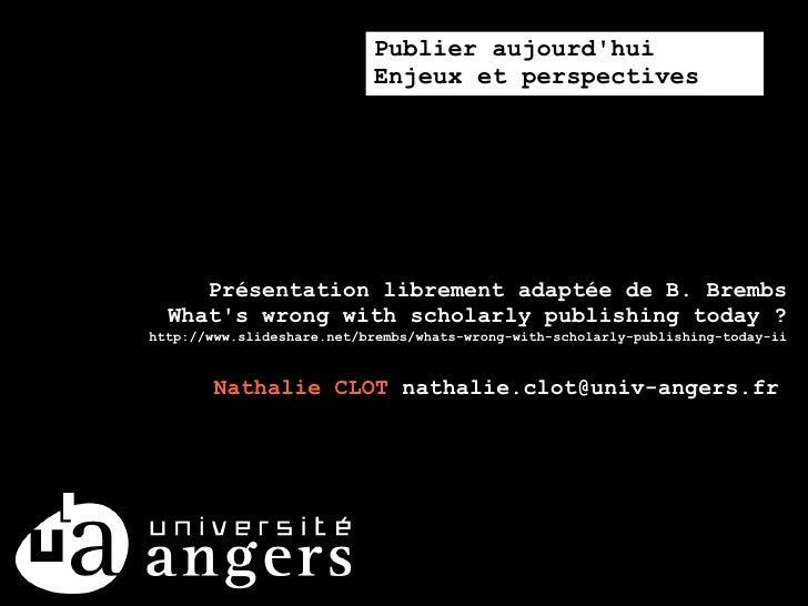 Publier aujourd'hui                            Enjeux et perspectives          Présentation librement adaptée de B. Brembs...