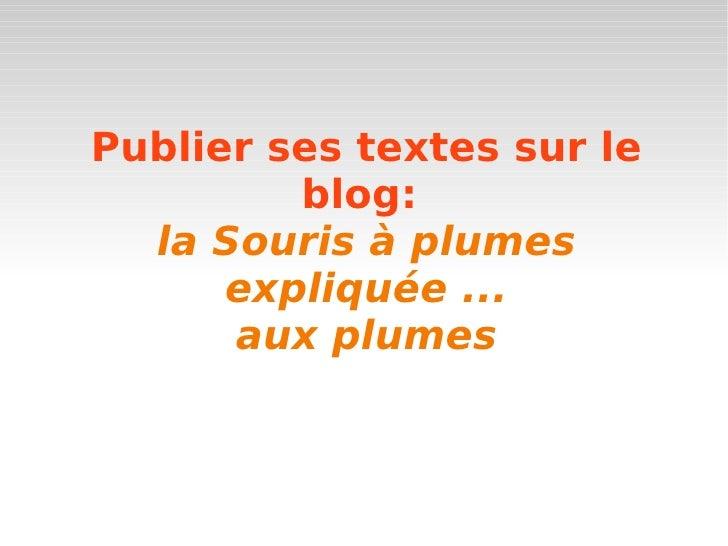 Publier ses textes sur le blog:   la Souris à plumes expliquée ... aux plumes