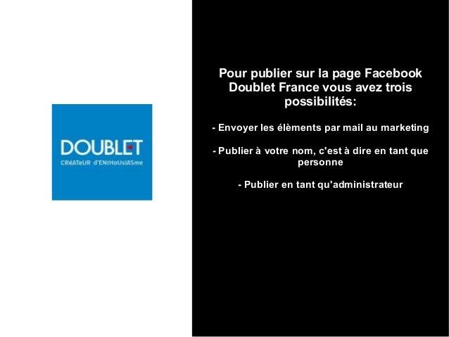 Pour publier sur la page Facebook Doublet France vous avez trois possibilités: - Envoyer les élèments par mail au marketin...
