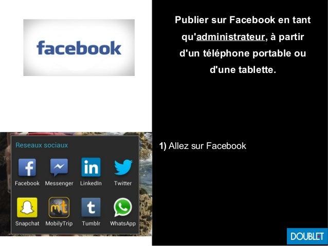 Publier sur Facebook en tant qu'administrateur, à partir d'un téléphone portable ou d'une tablette. 1) Allez sur Facebook