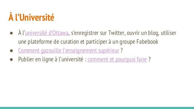 À l'Université ● À l'université d'Ottawa, s'enregistrer sur Twitter, ouvrir un blog, utiliser une plateforme de curation e...