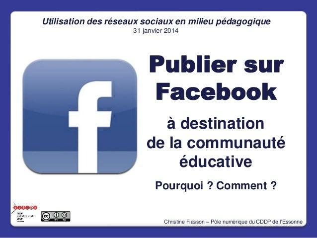 Utilisation des réseaux sociaux en milieu pédagogique 31 janvier 2014  Publier sur Facebook à destination de la communauté...