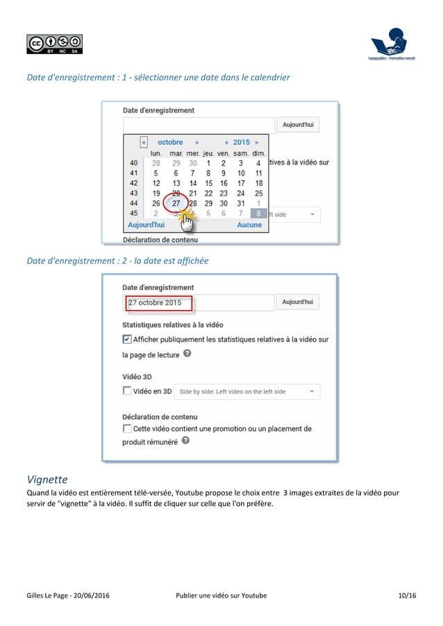 Gilles Le Page - 20/06/2016 Publier une vidéo sur Youtube 10/16 Date d'enregistrement : 1 - sélectionner une date dans le ...