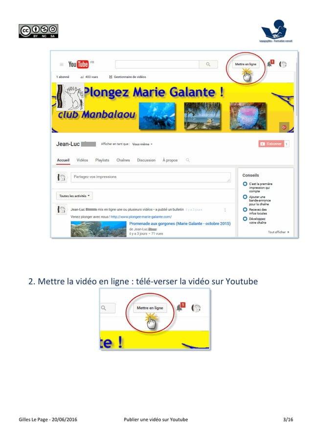 Gilles Le Page - 20/06/2016 Publier une vidéo sur Youtube 3/16 2. Mettre la vidéo en ligne : télé-verser la vidéo sur Yout...