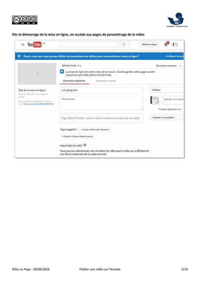 Gilles Le Page - 20/06/2016 Publier une vidéo sur Youtube 5/16 Dès le démarrage de la mise en ligne, on accède aux pages d...