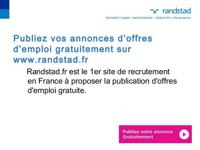 Publiez vos annonces d'offresd'emploi gratuitement surwww.randstad.fr  Randstad.fr est le 1er site de recrutement  en Fran...