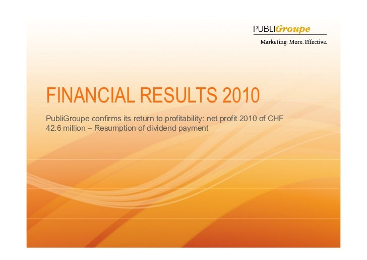 FINANCIAL RESULTS 2010    PubliGroupe confirms its return to profitability: net profit 2010 of CHF    42.6 million – Resum...