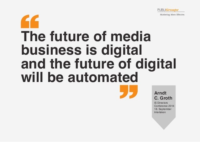 The future of media business is digital  and the future of digital will be automated  Arndt  C. Groth  IS Directors  Confe...