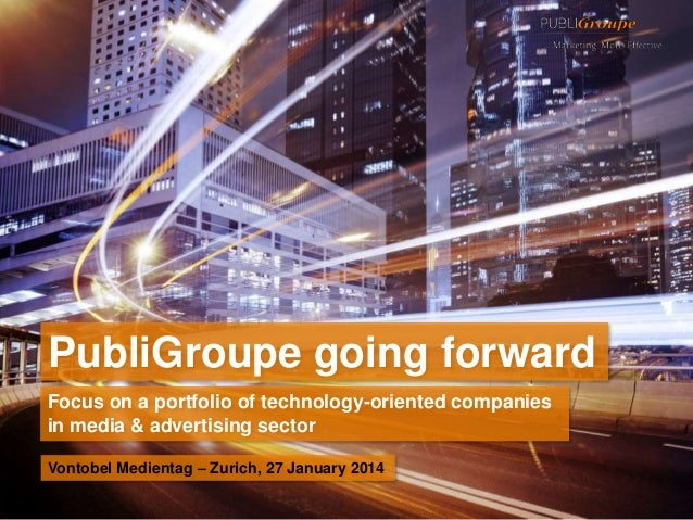 PubliGroupe going forward Focus on a portfolio of technology-oriented companies in media & advertising sector Vontobel Med...