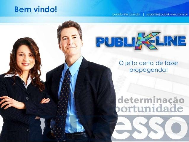 publik-line.com.br | suporte@publik-line.com.br Bem vindo! O jeito certo de fazer propaganda!