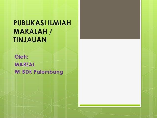 PUBLIKASI ILMIAH MAKALAH / TINJAUAN Oleh: MARZAL WI BDK Palembang