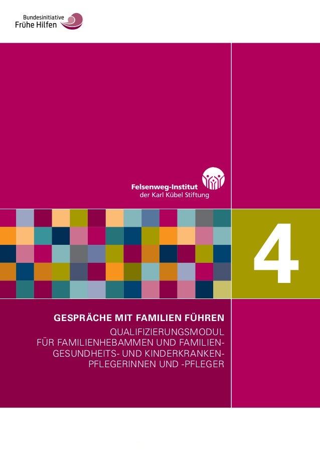 4GESPRÄCHE MIT FAMILIEN FÜHREN QUALIFIZIERUNGSMODUL FÜR FAMILIENHEBAMMEN UND FAMILIEN- GESUNDHEITS- UND KINDERKRANKEN- PFL...