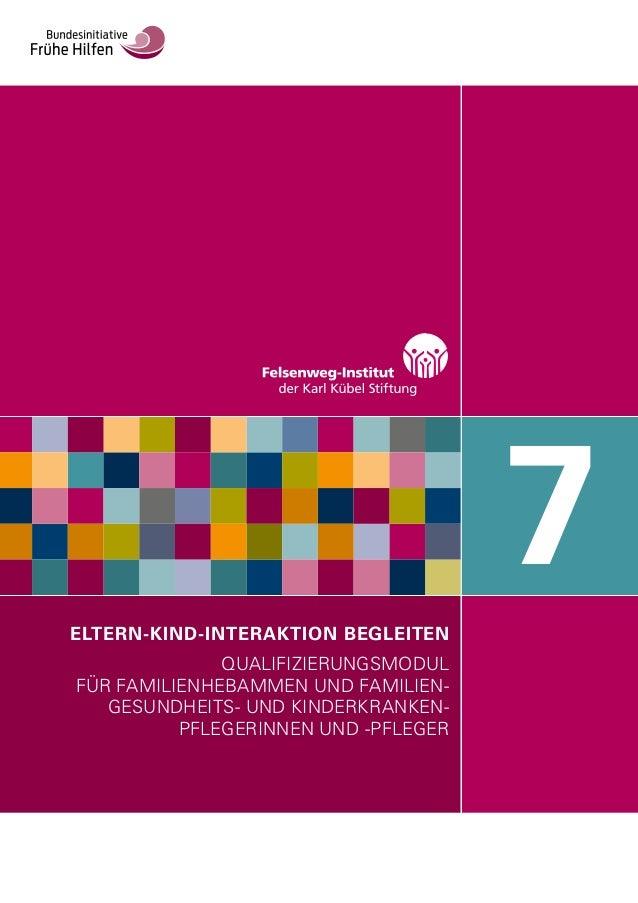 ELTERN-KIND-INTERAKTION BEGLEITEN QUALIFIZIERUNGSMODUL FÜR FAMILIENHEBAMMEN UND FAMILIEN- GESUNDHEITS- UND KINDERKRANKEN- ...