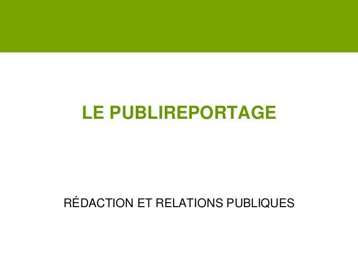 LE PUBLIREPORTAGERÉDACTION ET RELATIONS PUBLIQUES