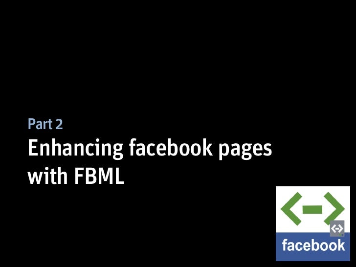 Part 2Enhancing facebook pageswith FBML