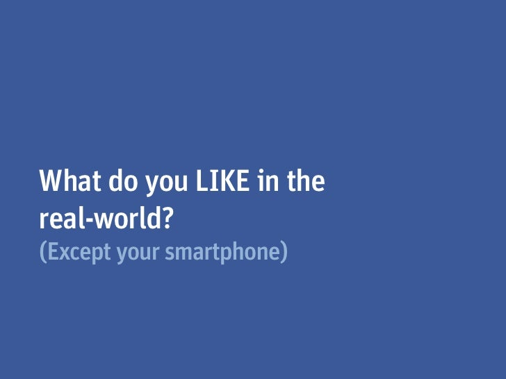 What do you LIKE in thereal-world?(Except your smartphone)