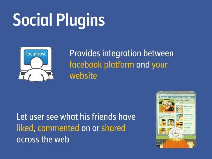 Social Plugins               Provides integration between               facebook platform and your               websiteLe...
