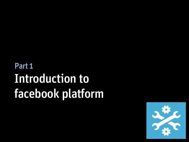 Part 1Introduction tofacebook platform