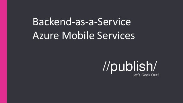 //publish/Let's Geek Out! Backend-as-a-Service Azure Mobile Services