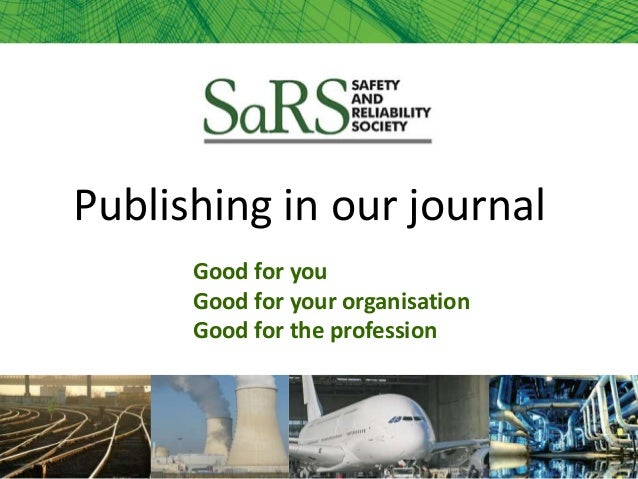 Publishing in our journal Good for you Good for your organisation Good for the profession