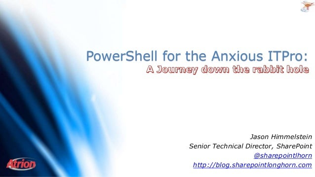 PowerShell for the Anxious ITPro: Jason Himmelstein Senior Technical Director, SharePoint @sharepointlhorn http://blog.sha...