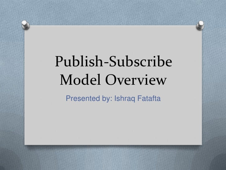 Publish-Subscribe Model Overview Presented by: Ishraq Fatafta