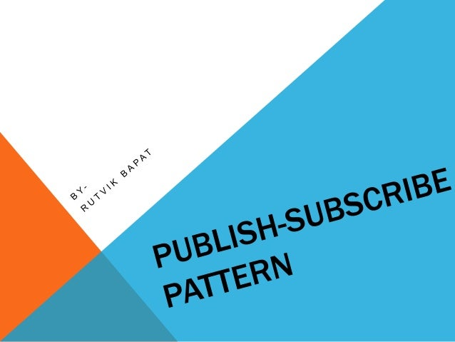 INTENT In Software Architecture, PUBLISH- SUBSCRIBE Pattern is a message pattern – a network oriented architectural patter...