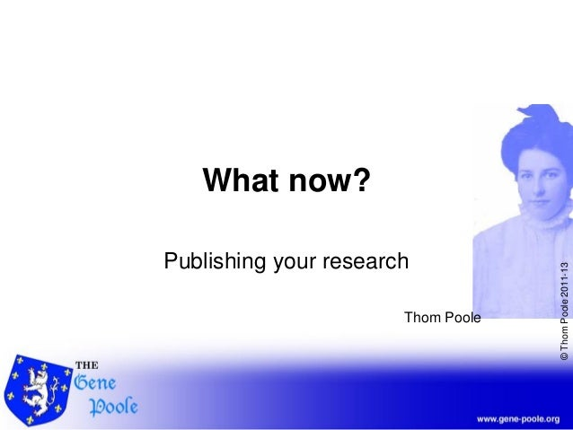 ©ThomPoole2011-13What now?Publishing your researchThom Poole
