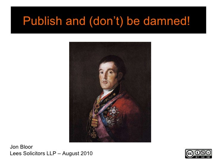 Publish and (don't) be damned!   Jon Bloor Lees Solicitors LLP – August 2010