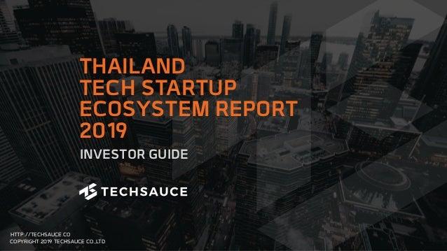 HTTP://TECHSAUCE.CO COPYRIGHT 2019 TECHSAUCE CO.,LTD INVESTOR GUIDE THAILAND TECH STARTUP ECOSYSTEM REPORT 2019