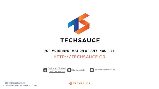FOR MORE INFORMATION OR ANY INQUIRIES HTTP://TECHSAUCE.CO Techsauce Global @techsauceth contact@techsauce.co HTTP://TECHSA...
