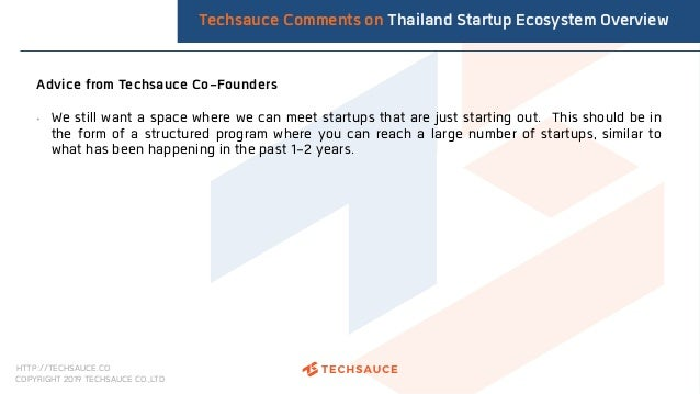 HTTP://TECHSAUCE.CO COPYRIGHT 2019 TECHSAUCE CO.,LTD Advice from Techsauce Co-Founders • We still want a space where we ca...