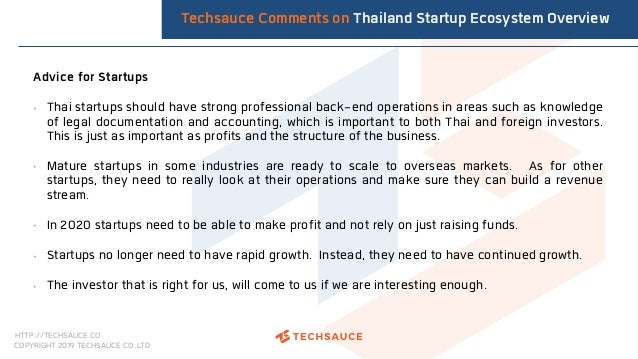 HTTP://TECHSAUCE.CO COPYRIGHT 2019 TECHSAUCE CO.,LTD Advice for Startups • Thai startups should have strong professional b...