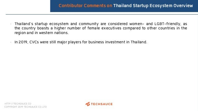 HTTP://TECHSAUCE.CO COPYRIGHT 2019 TECHSAUCE CO.,LTD Contributor Comments on Thailand Startup Ecosystem Overview • Thailan...