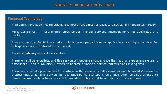 HTTP://TECHSAUCE.CO COPYRIGHT 2019 TECHSAUCE CO.,LTD INDUSTRY HIGHLIGHT 2019-2020 Financial Technology • Thai banks have b...