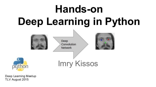Hands-on Deep Learning in Python Imry Kissos Deep Learning Meetup TLV August 2015
