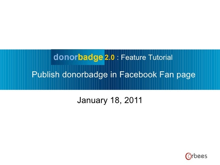June 25, 2010 2.0  : Feature Tutorial Publish donorbadge in Facebook Fan page