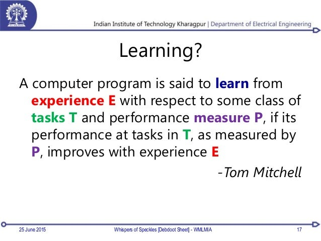 Learning? A computer program is said to learn from experience E with respect to some class of tasks T and performance meas...