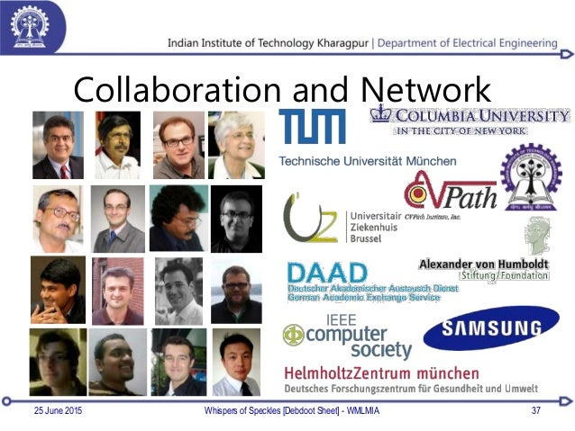Collaboration and Network 25 June 2015 37Whispers of Speckles [Debdoot Sheet] - WMLMIA