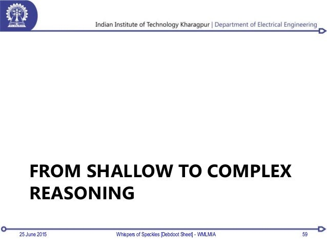 FROM SHALLOW TO COMPLEX REASONING 25 June 2015 Whispers of Speckles [Debdoot Sheet] - WMLMIA 59