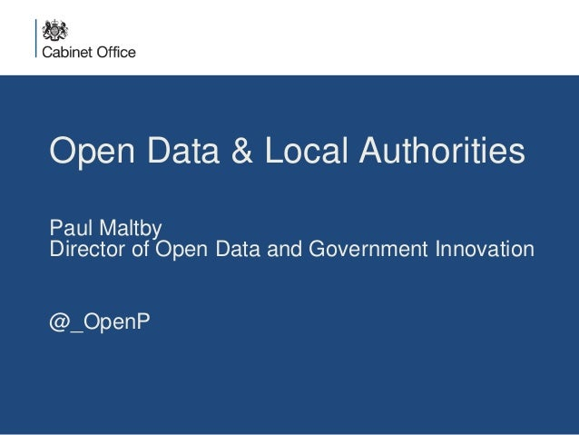 Open Data & Local Authorities  Paul Maltby  Director of Open Data and Government Innovation  @_OpenP