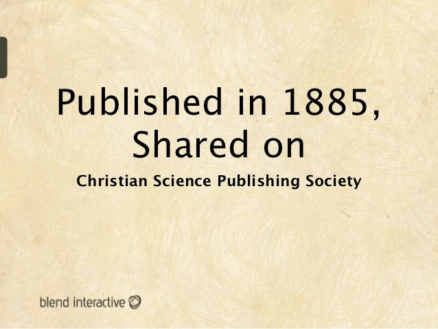 Published in 1885,    Shared on Christian Science Publishing Society
