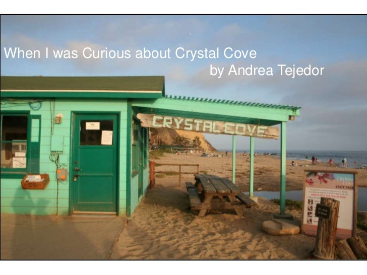 When I was Curious about Crystal Cove                              by Andrea Tejedor