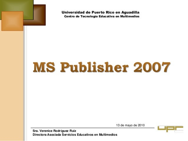 Sra. Verenice Rodríguez Ruiz Directora Asociada Servicios Educativos en Multimedios 13 de mayo de 2010 Universidad de Puer...