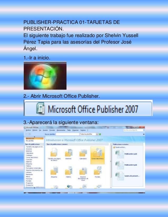 PUBLISHER-PRACTICA 01-TARJETAS DE PRESENTACIÓN. El siguiente trabajo fue realizado por Shelvin Yussell Pérez Tapia para la...