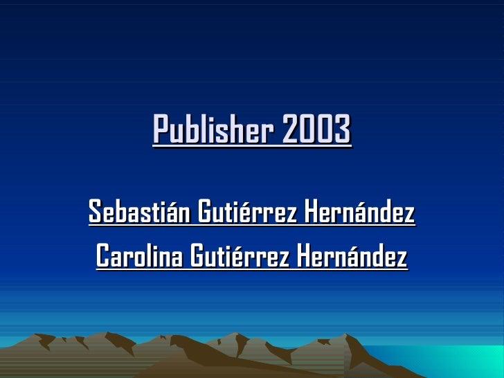 Publisher 2003Sebastián Gutiérrez Hernández Carolina Gutiérrez Hernández