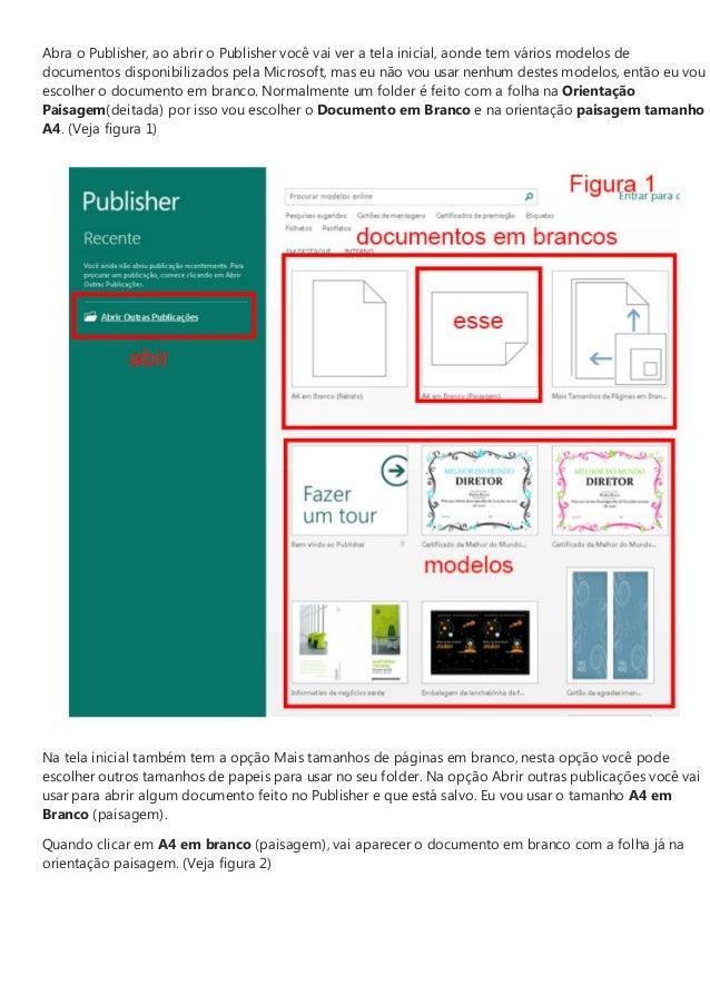 Abra o Publisher, ao abrir o Publisher você vai ver a tela inicial, aonde tem vários modelos de documentos disponibilizado...