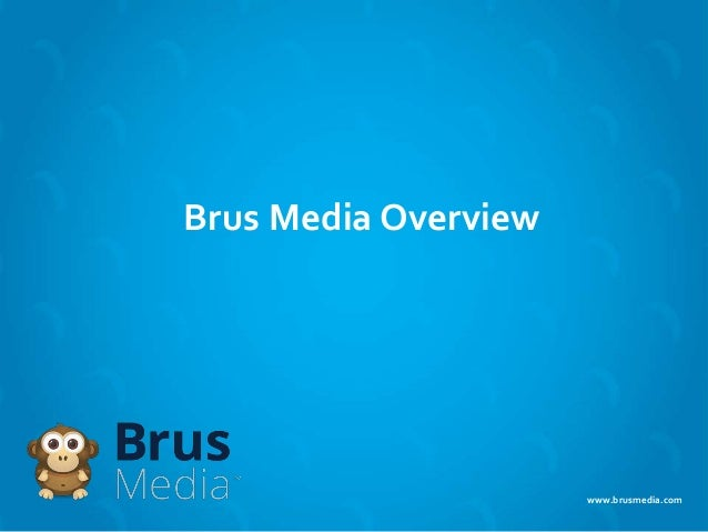 www.brusmedia.com Brus Media Overview
