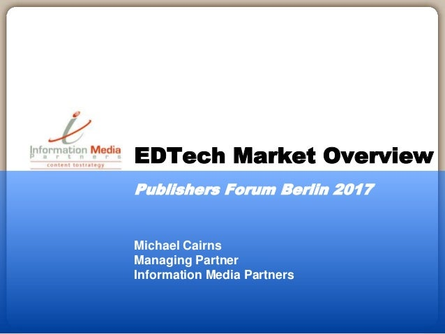 Michael Cairns Managing Partner Information Media Partners EDTech Market Overview Publishers Forum Berlin 2017