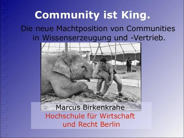 1 Community ist King. Die neue Machtposition von Communities in Wissenserzeugung und -Vertrieb. Marcus Birkenkrahe Hochsch...